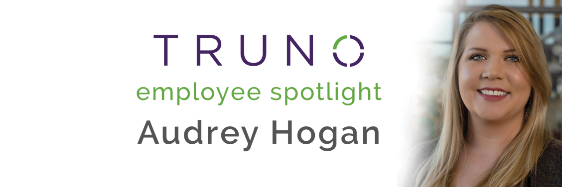 TRUNO Employee Spotlight: Audrey Hogan