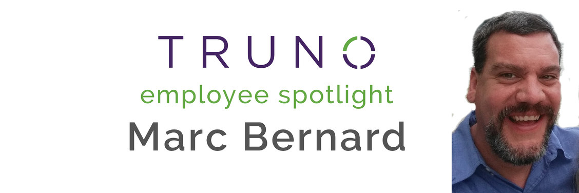 TRUNO Employee Spotlight: Marc Bernard