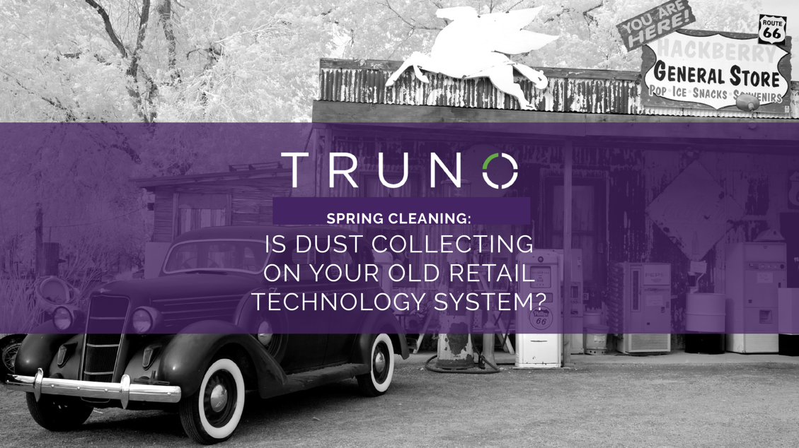 Spring Cleaning: Is Dust Collecting on Your Old Retail Technology System?